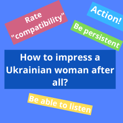 How to impress a Ukrainian woman after all